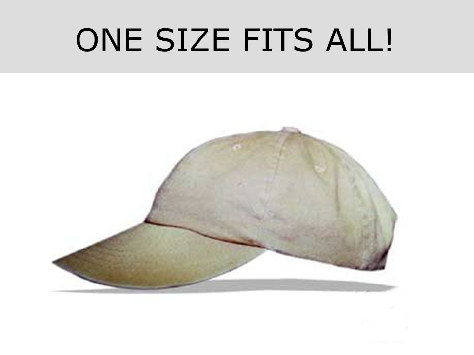 ONE SIZE FITS ALL!