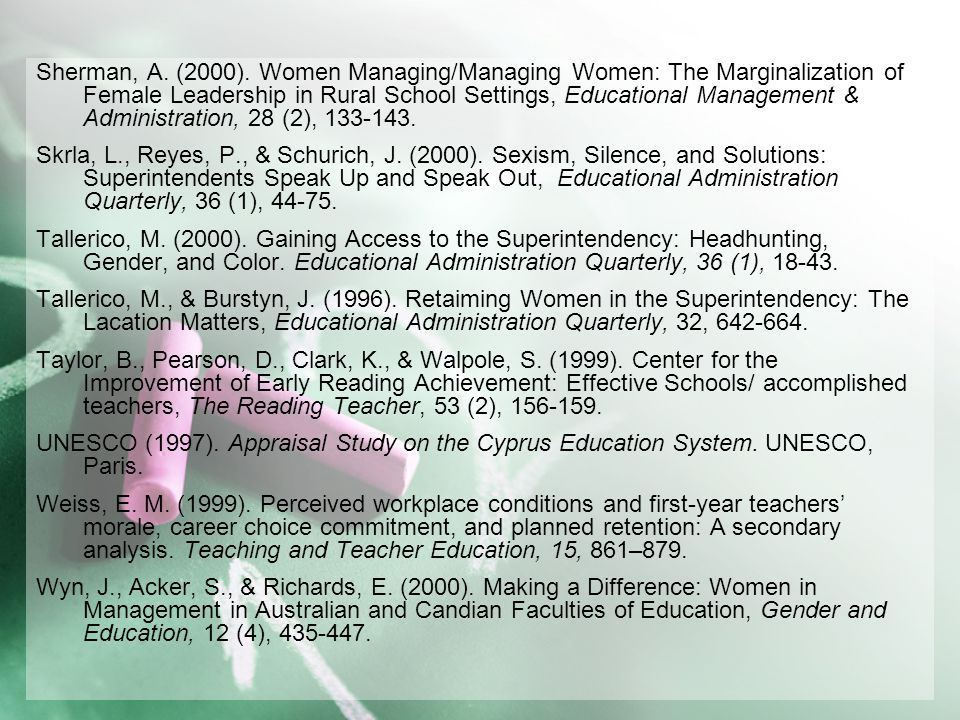 Sherman, A. (2000). Women Managing/Managing Women: The Marginalization of Female Leadership in Rural School Settings, Educational Management & Administration, 28 (2),