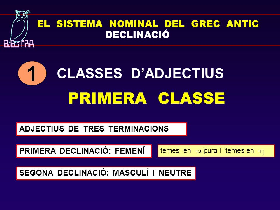 1 PRIMERA CLASSE CLASSES D'ADJECTIUS EL SISTEMA NOMINAL DEL GREC ANTIC