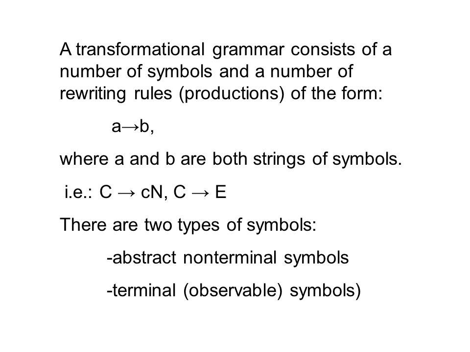 A transformational grammar consists of a number of symbols and a number of rewriting rules (productions) of the form: