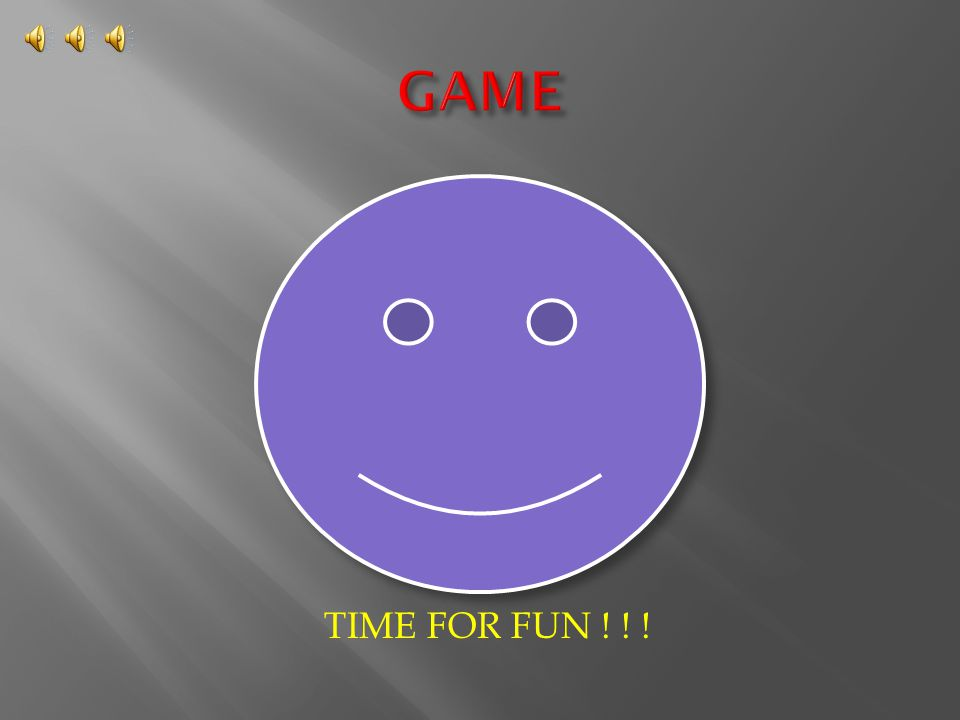 GAME TIME FOR FUN ! ! !