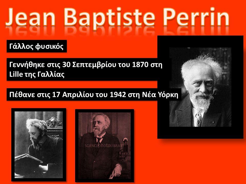 Jean Baptiste Perrin Γάλλος φυσικός