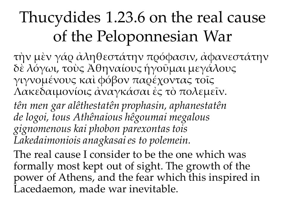 Thucydides 1.23.6 on the real cause of the Peloponnesian War