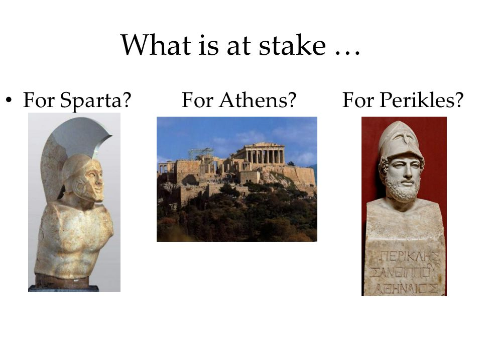 What is at stake … For Sparta For Athens For Perikles