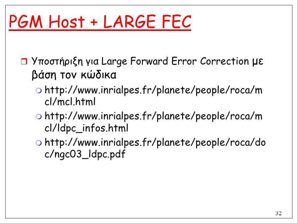 PGM Host + LARGE FEC Υποστήριξη για Large Forward Error Correction με βάση τον κώδικα. http://www.inrialpes.fr/planete/people/roca/mcl/mcl.html.