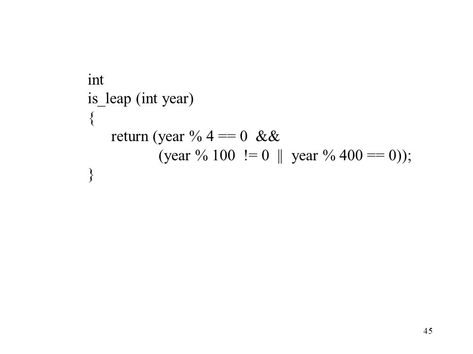 int is_leap (int year) { return (year % 4 == 0 && (year % 100 != 0 || year % 400 == 0)); }