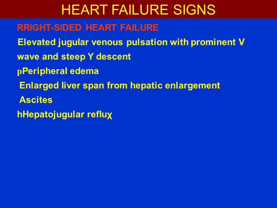 HEART FAILURE SIGNS RRIGHT-SIDED HEART FAILURE pPeripheraI edema