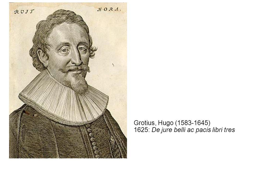 Grotius, Hugo (1583-1645) 1625: De jure belli ac pacis libri tres