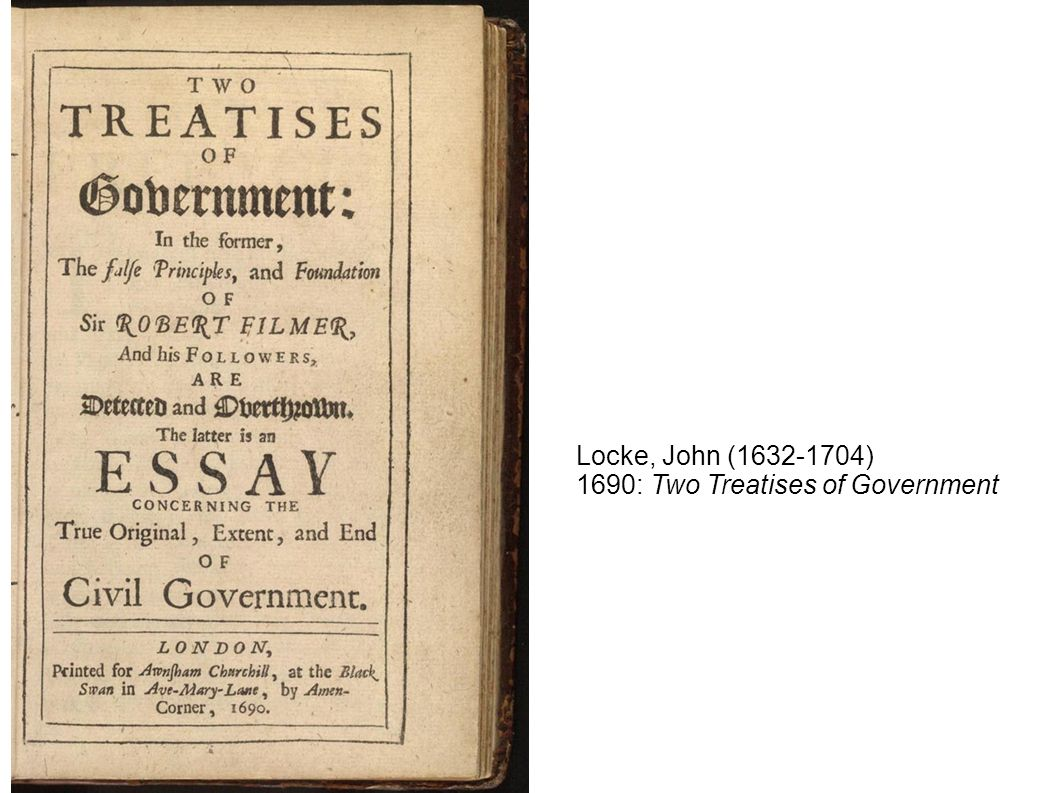 Locke, John (1632-1704) 1690: Two Treatises of Government