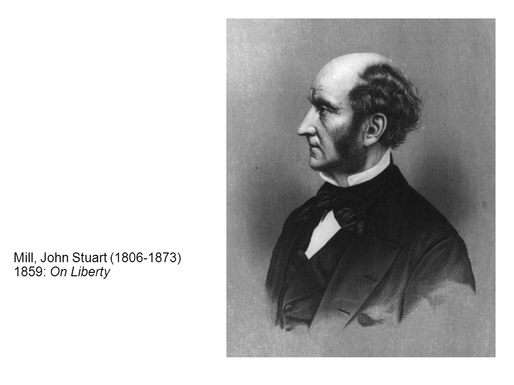 Mill, John Stuart ( ) 1859: On Liberty