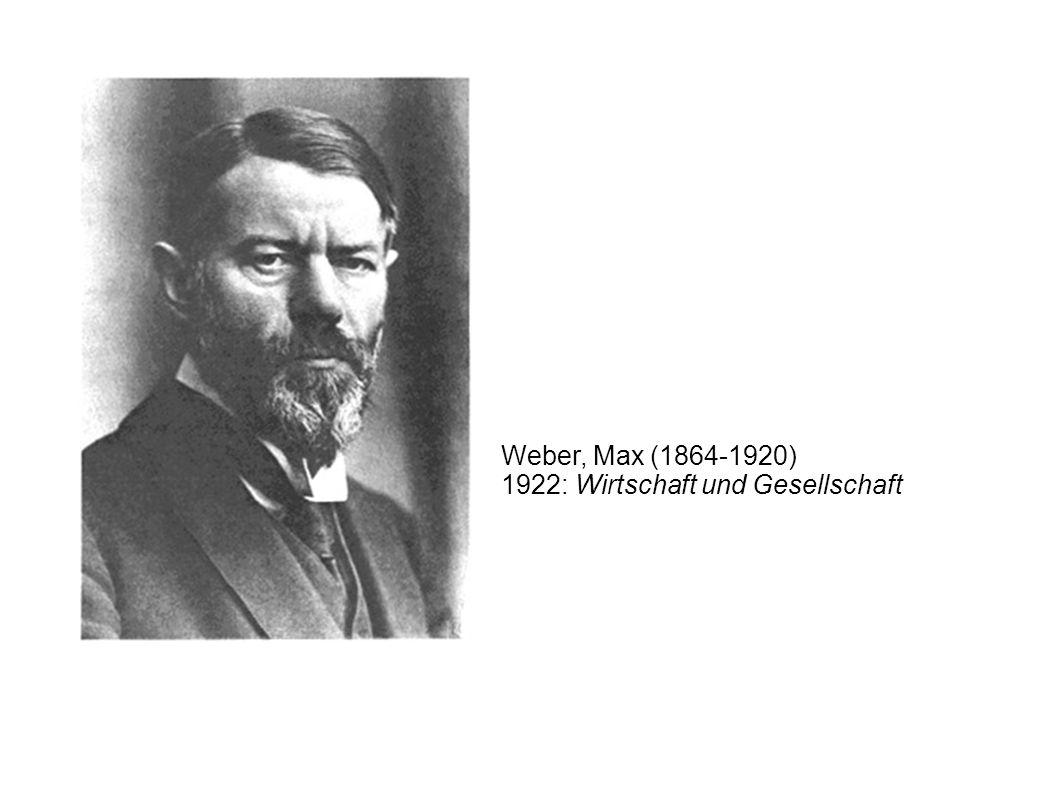 Weber, Max (1864-1920) 1922: Wirtschaft und Gesellschaft