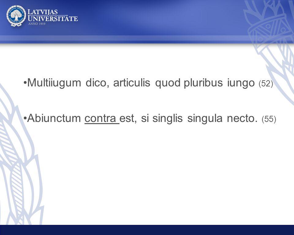 Multiiugum dico, articulis quod pluribus iungo (52)