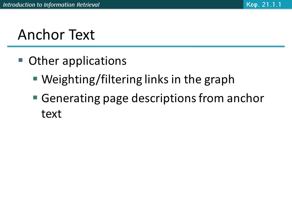 Anchor Text Other applications Weighting/filtering links in the graph