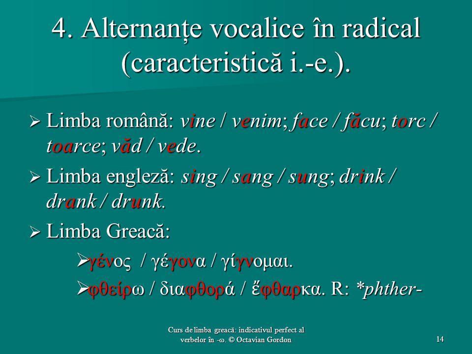 4. Alternanţe vocalice în radical (caracteristică i.-e.).