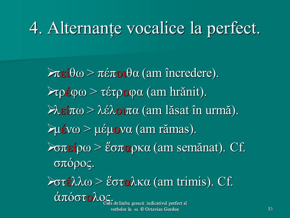 4. Alternanţe vocalice la perfect.
