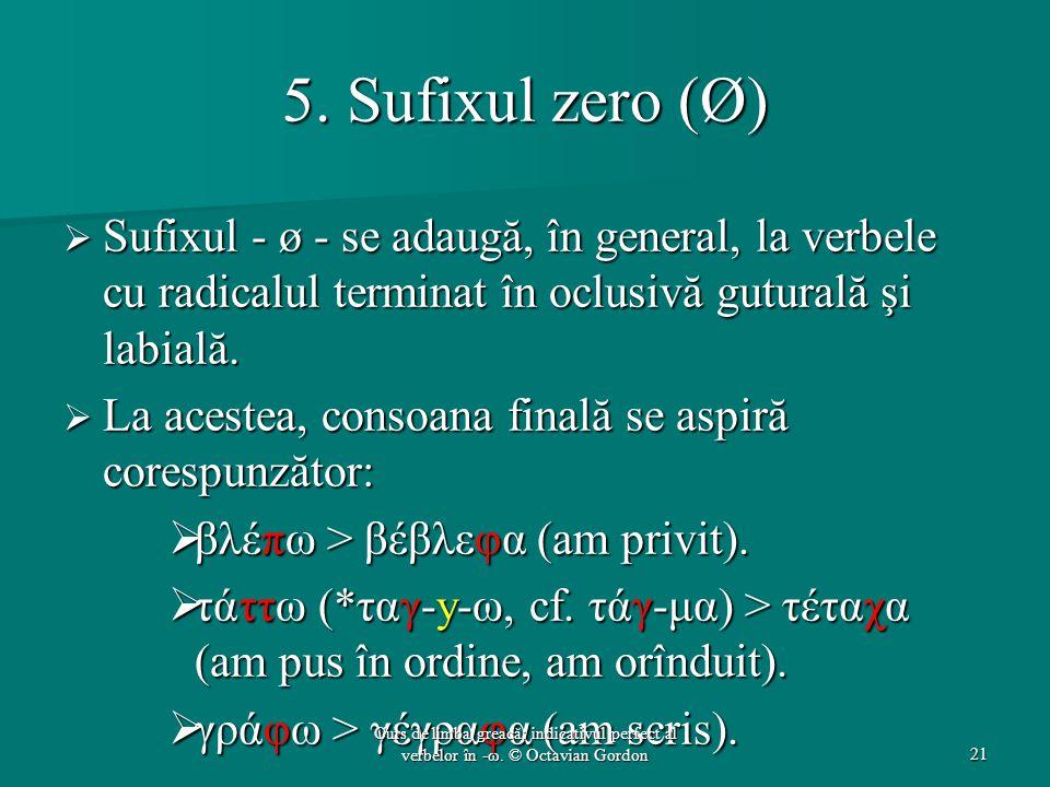 5. Sufixul zero (Ø) Sufixul - ø - se adaugă, în general, la verbele cu radicalul terminat în oclusivă guturală şi labială.