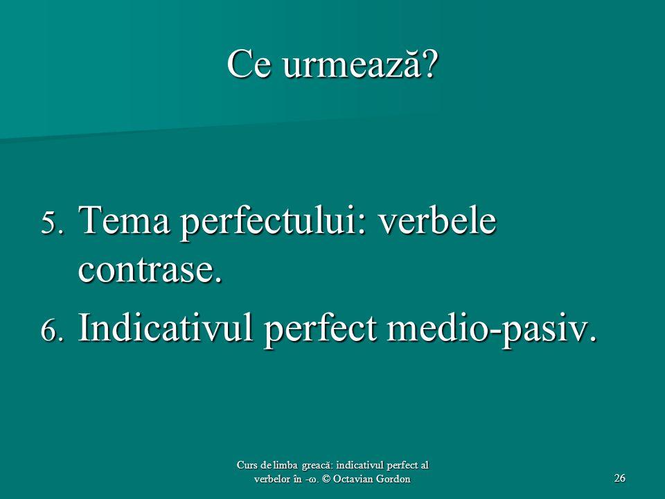 Tema perfectului: verbele contrase. Indicativul perfect medio-pasiv.