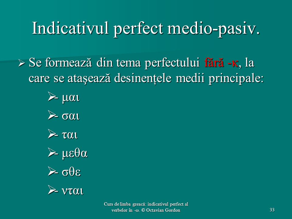 Indicativul perfect medio-pasiv.