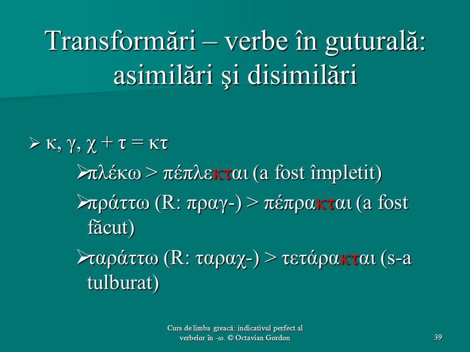 Transformări – verbe în guturală: asimilări şi disimilări
