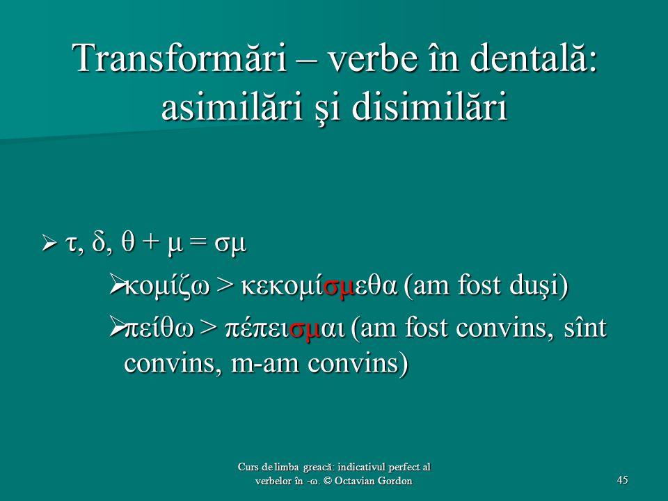 Transformări – verbe în dentală: asimilări şi disimilări