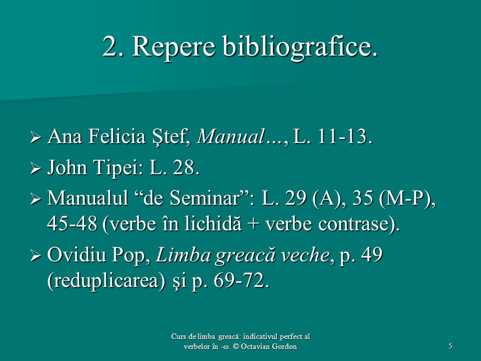 2. Repere bibliografice. Ana Felicia Ştef, Manual…, L. 11-13.