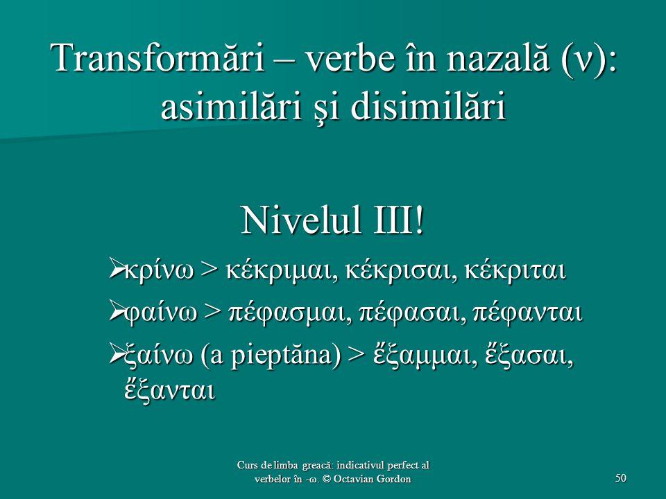 Transformări – verbe în nazală (ν): asimilări şi disimilări