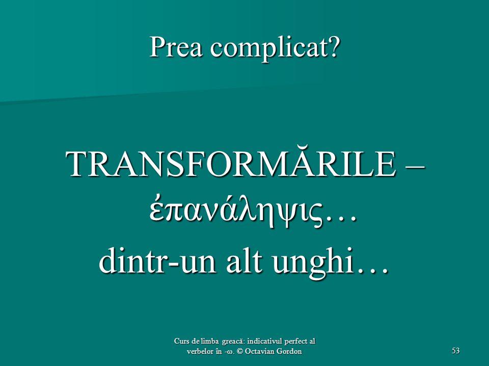 TRANSFORMĂRILE – ἐπανάληψις… dintr-un alt unghi…