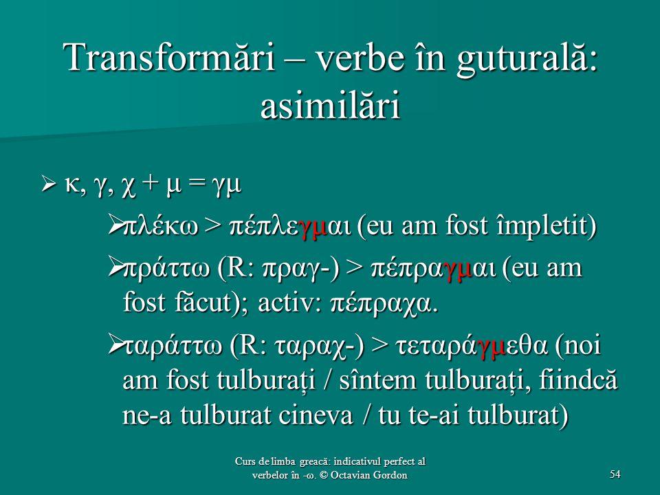 Transformări – verbe în guturală: asimilări