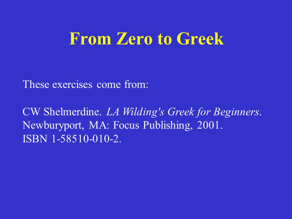 From Zero to Greek These exercises come from: