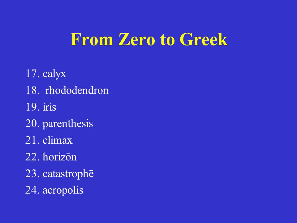 From Zero to Greek 17. calyx 18. rhododendron 19. iris 20. parenthesis