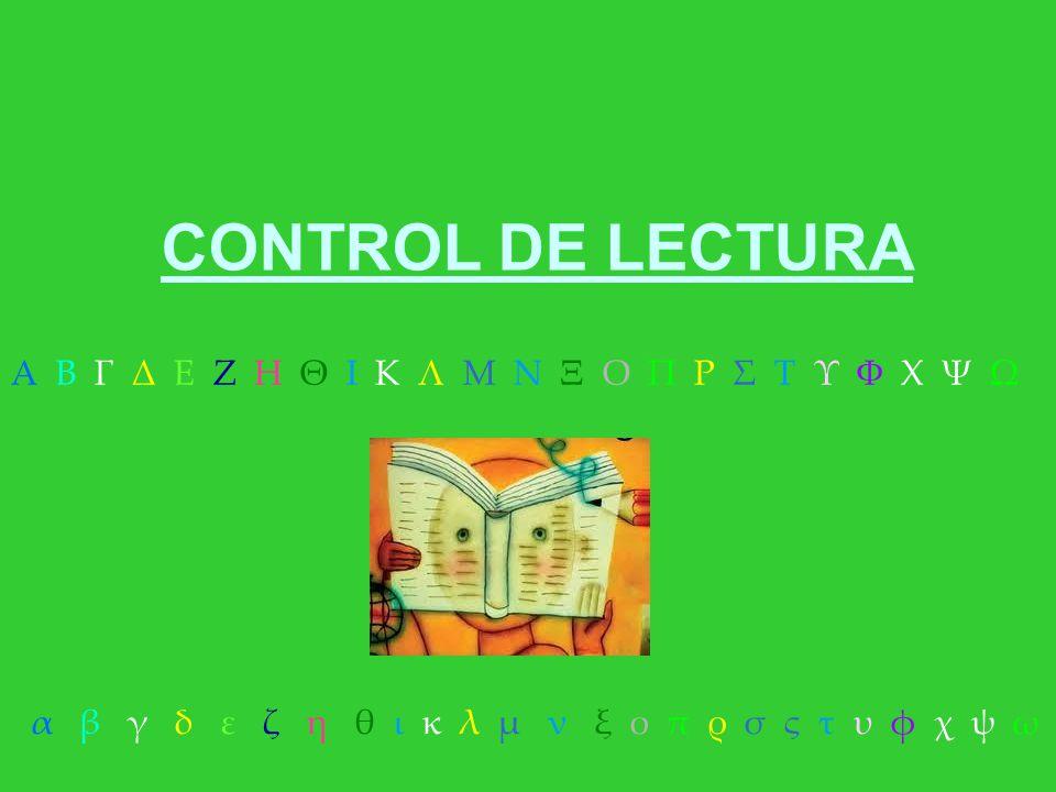 CONTROL DE LECTURA Α Β Γ Δ Ε Ζ Η Θ Ι Κ Λ Μ Ν Ξ Ο Π Ρ Σ Τ Υ Φ Χ Ψ Ω