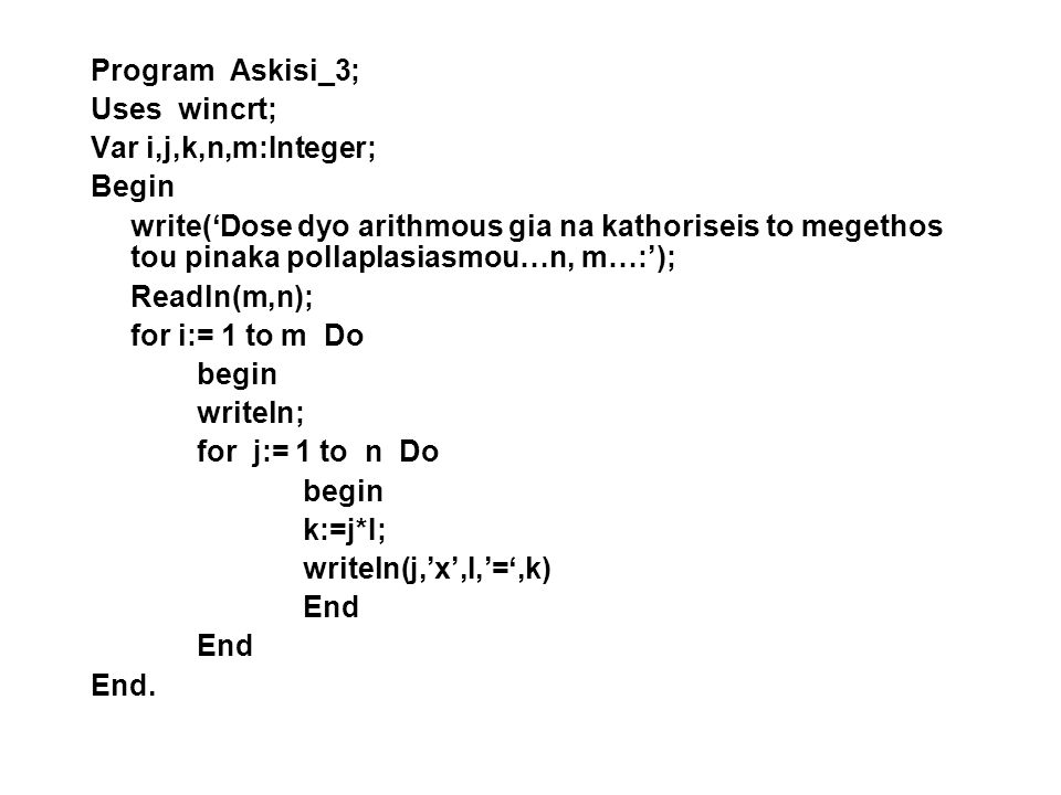 Program Askisi_3; Uses wincrt; Var i,j,k,n,m:Integer; Begin.
