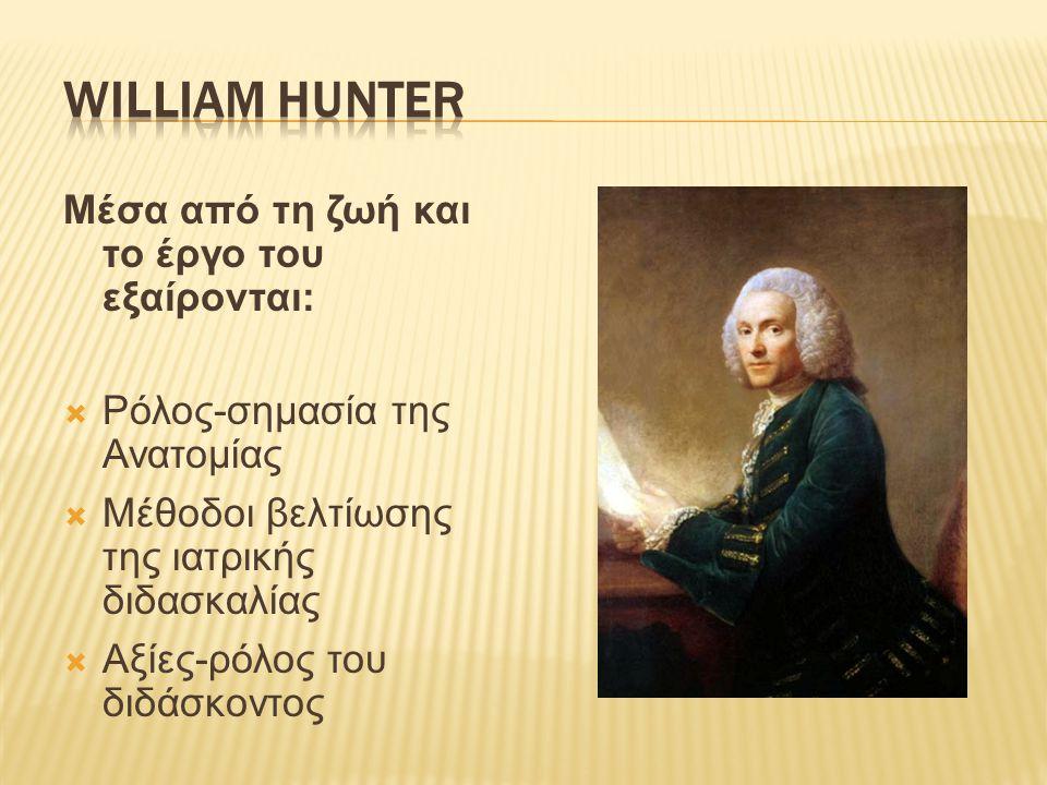 WILLIAM HUNTER Μέσα από τη ζωή και το έργο του εξαίρονται: