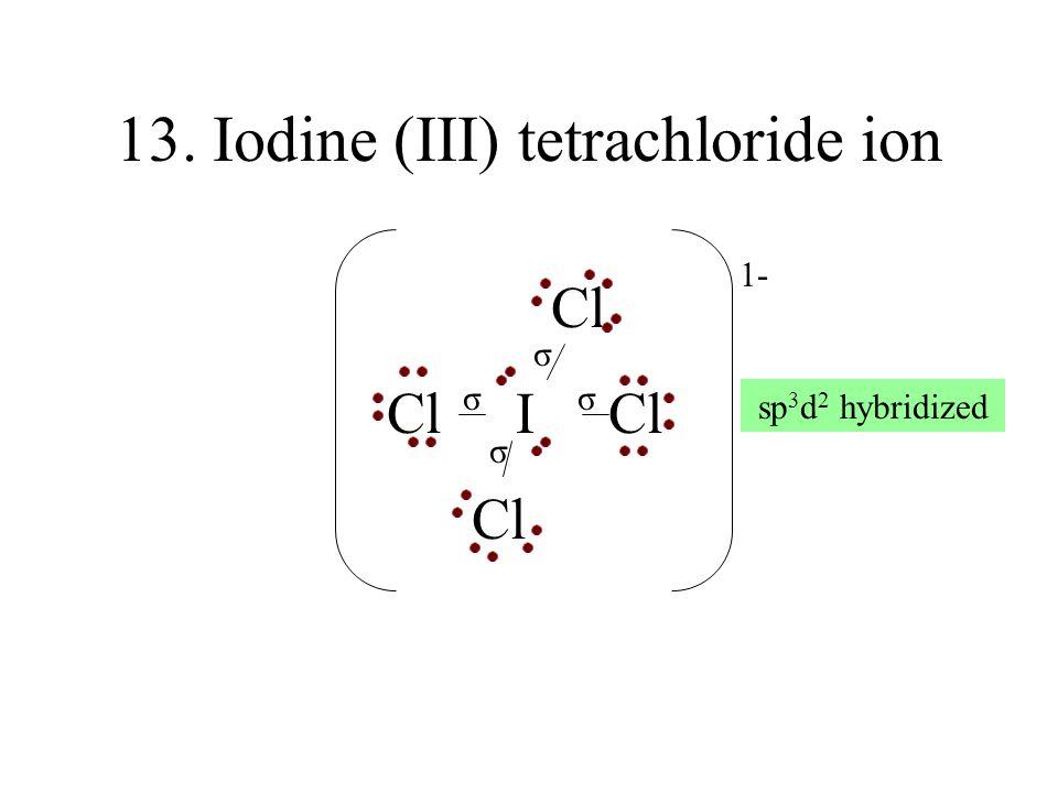 13. Iodine (III) tetrachloride ion