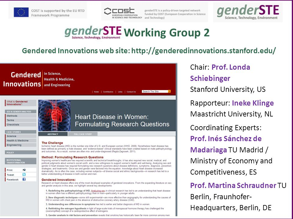 Working Group 2 Gendered Innovations web site: http://genderedinnovations.stanford.edu/ Chair: Prof. Londa Schiebinger.