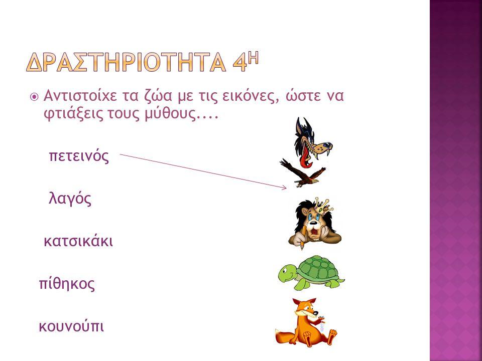 Δραστηριοτητα 4η Αντιστοίχε τα ζώα με τις εικόνες, ώστε να φτιάξεις τους μύθους.... πετεινός. λαγός.
