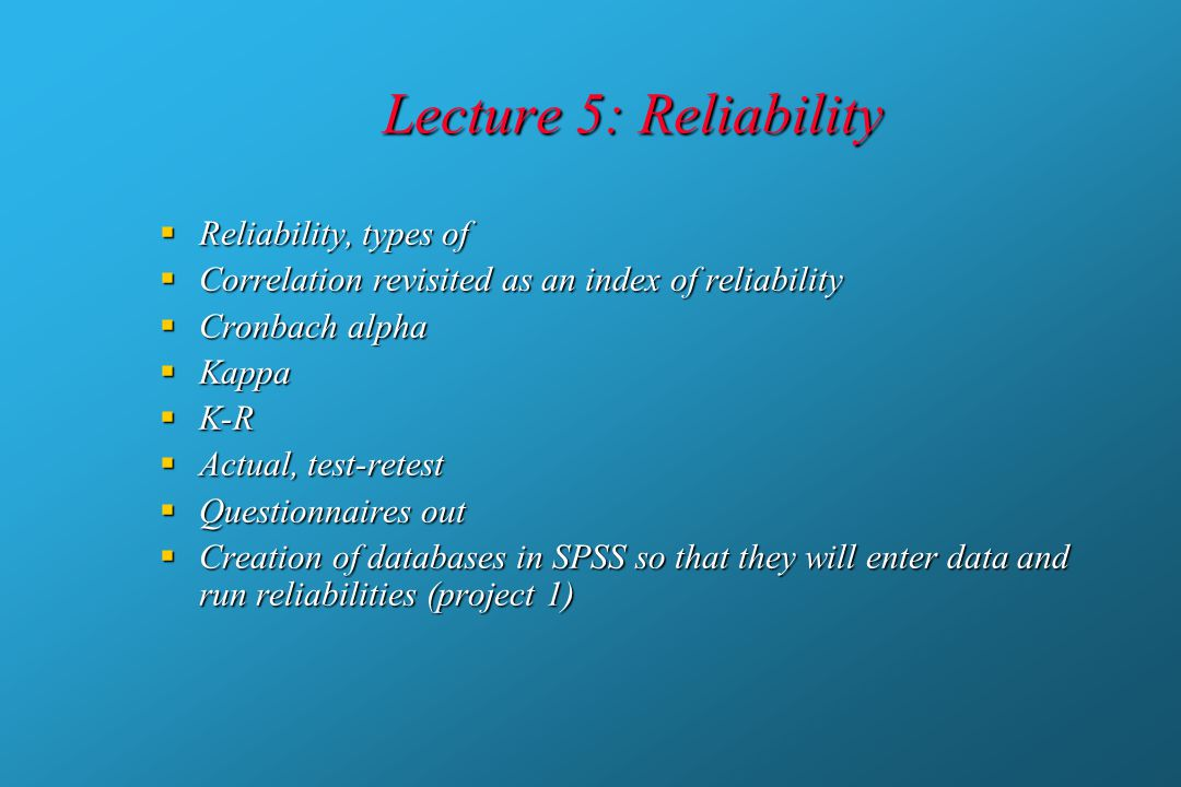 Lecture 5: Reliability Reliability, types of