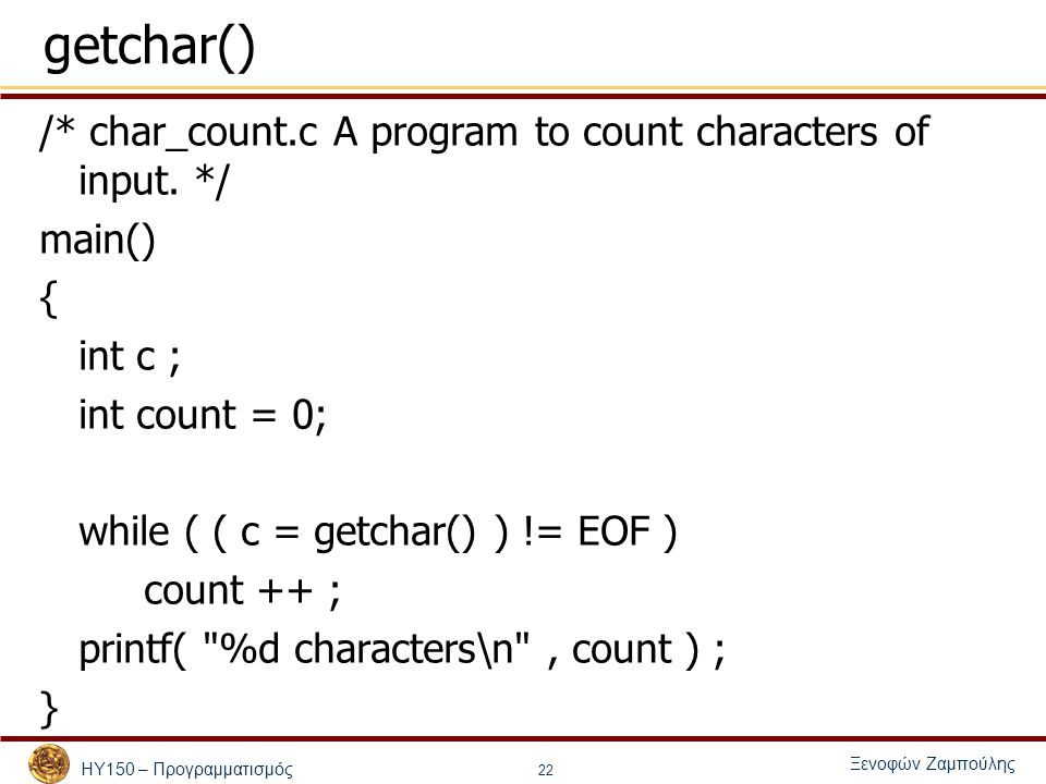 getchar() /* char_count.c A program to count characters of input. */