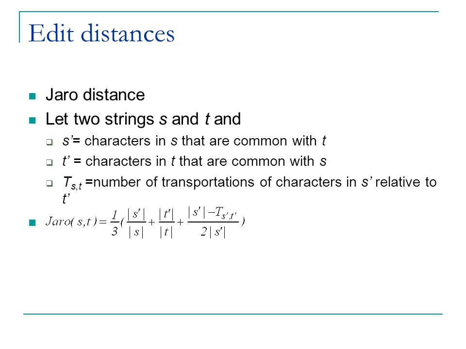 Edit distances Jaro distance Let two strings s and t and