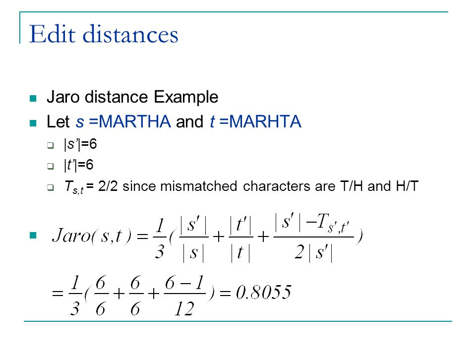 Edit distances Jaro distance Example Let s =MARTHA and t =MARHTA