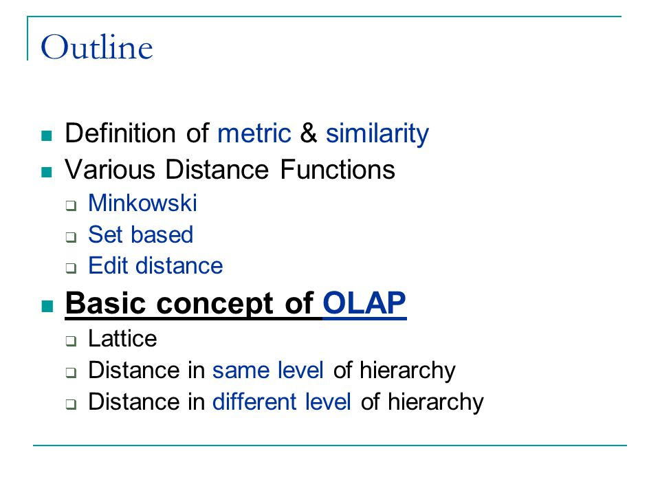 Outline Basic concept of OLAP Definition of metric & similarity