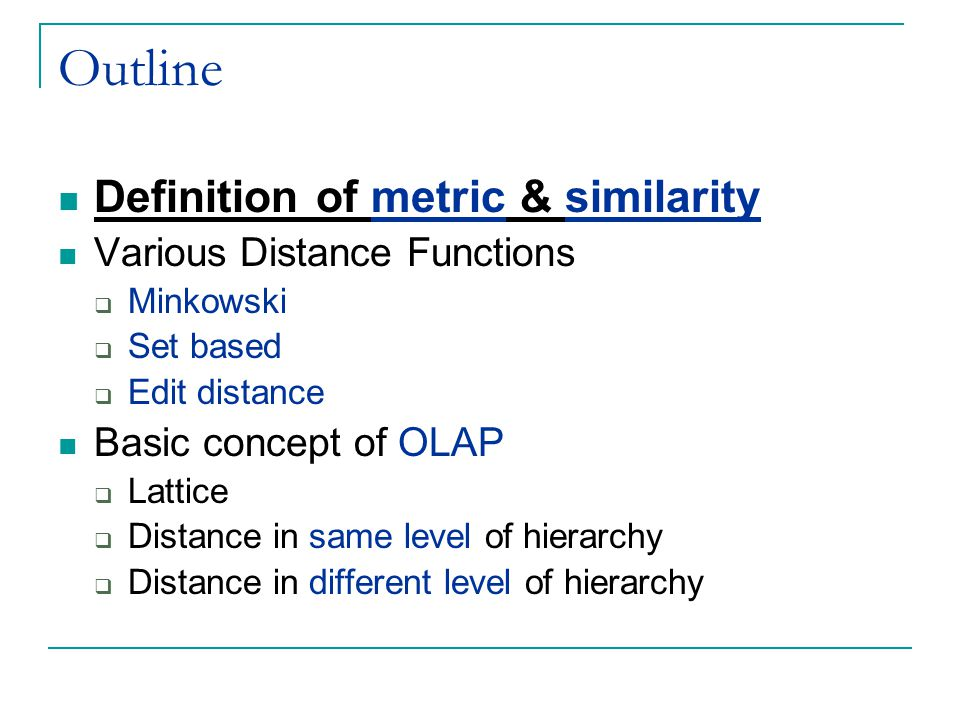 Outline Definition of metric & similarity Various Distance Functions