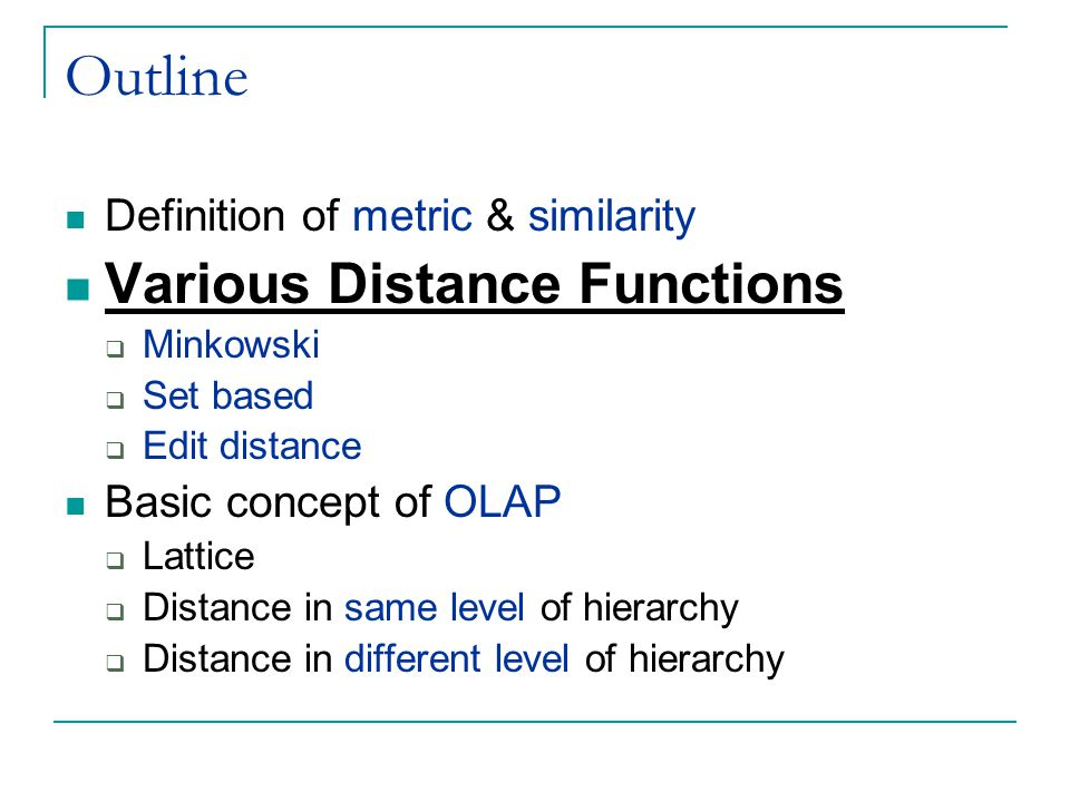 Outline Various Distance Functions Definition of metric & similarity