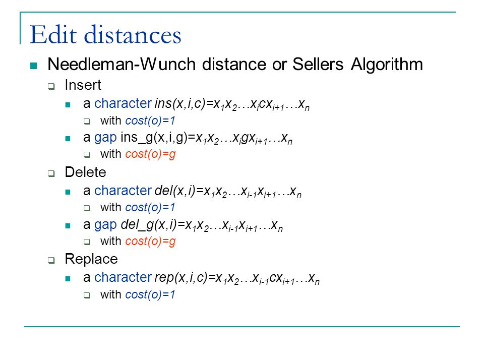 Edit distances Needleman-Wunch distance or Sellers Algorithm Insert