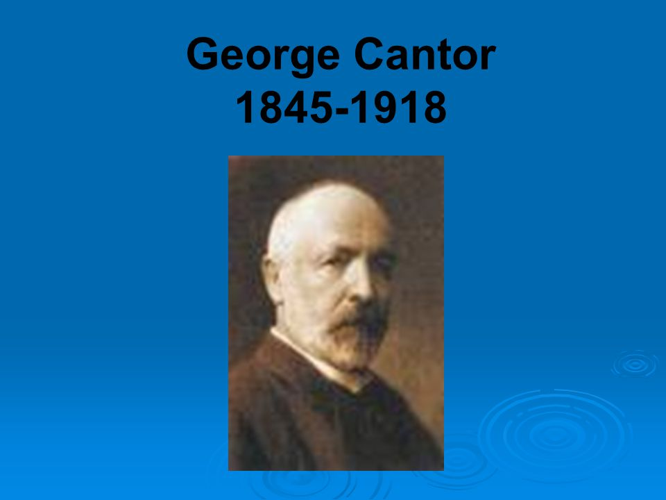 George Cantor 1845-1918