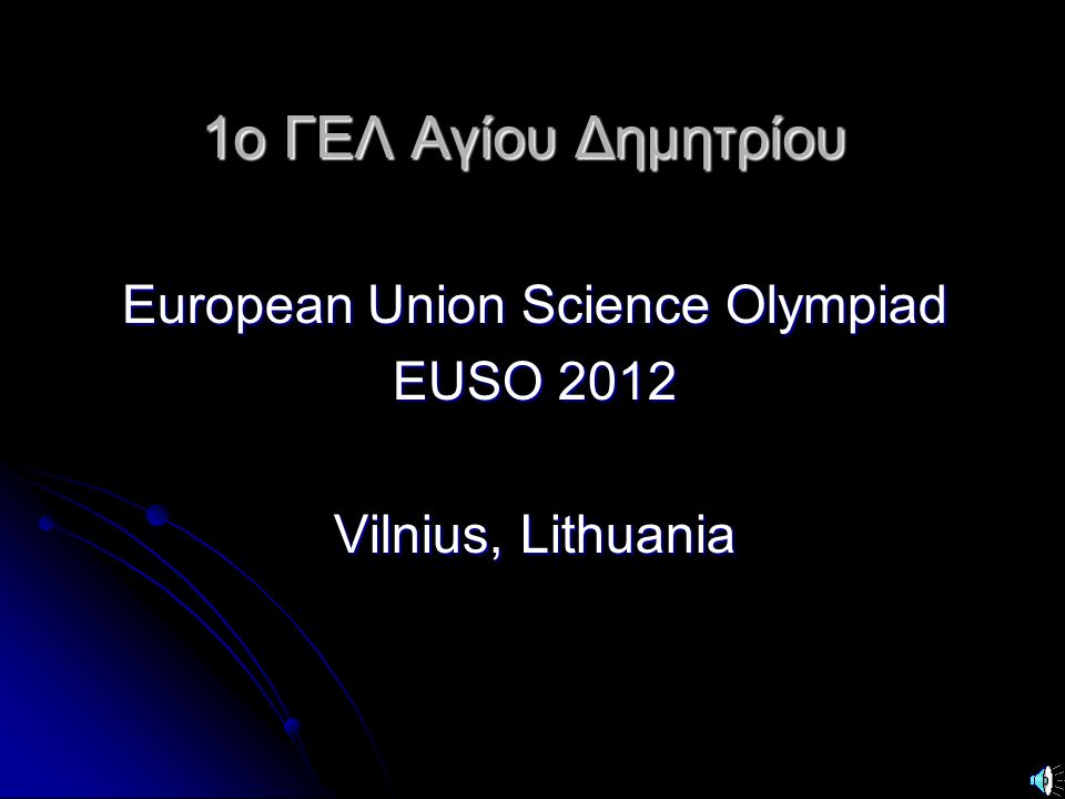 European Union Science Olympiad EUSO 2012 Vilnius, Lithuania