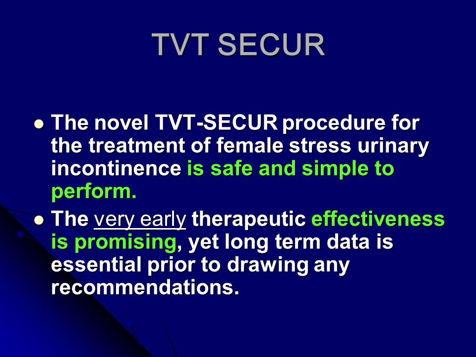 TVT SECUR The novel TVT-SECUR procedure for the treatment of female stress urinary incontinence is safe and simple to perform.