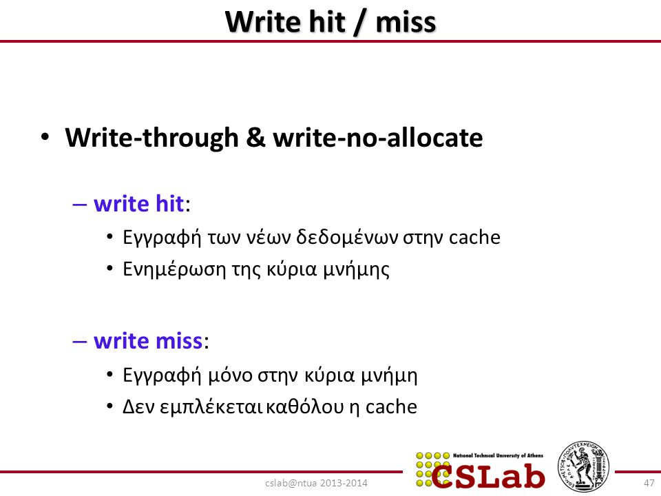 Write hit / miss Write-through & write-no-allocate write hit: