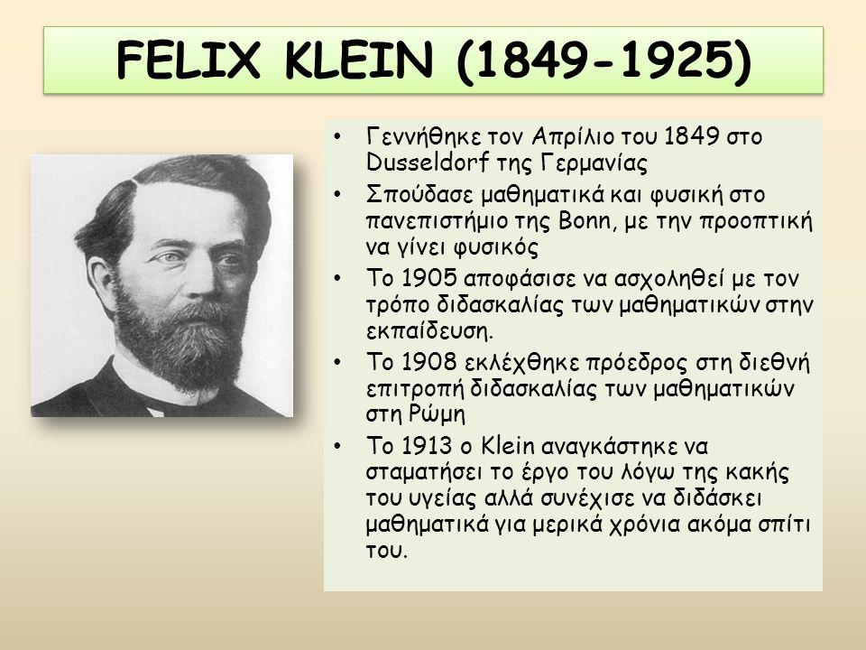 FELIX KLEIN (1849-1925) Γεννήθηκε τον Απρίλιο του 1849 στο Dusseldorf της Γερμανίας.