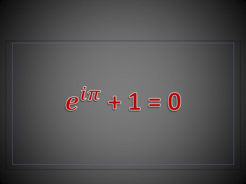 𝒆 𝒊𝝅 + 1 = 0